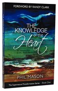 The Knowledge of the Heart (#01 in Supernatural Transformation Series) Paperback
