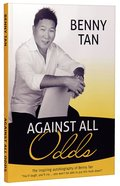 Against All Odds: The Inspiring Autobiography of Benny Tan Paperback