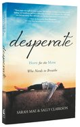 Desperate: Hope For the Mom Who Needs to Breathe Paperback