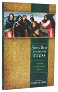 Jesus, Keep Me Near the Cross Paperback