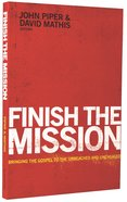 Finish the Mission: Bringing the Gospel to the Unreached and Unengaged Paperback