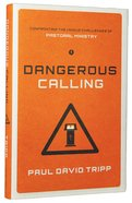 Dangerous Calling: Confronting the Unique Challenges of Pastoral Ministry Hardback