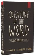 Creature of the Word: The Jesus-Centered Church Paperback