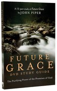 Future Grace (Dvd Study Guide) Paperback