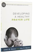 Developing a Healthy Prayer Life: 31 Meditations on Communing With God Paperback