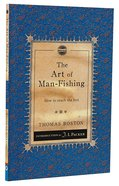 Art of Man Fishing, The: How to Reach the Lost (Christian Heritage Puritan Series)