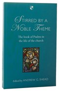 Stirred By a Noble Theme: The Book of Psalms in the Life of the Church Paperback