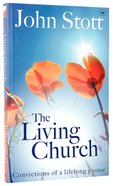The Living Church: Convictions of a Lifelong Pastor Paperback