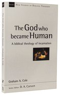 God Who Became Human, The: A Biblical Theology of Incarnation (New Studies In Biblical Theology Series) Paperback