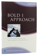 Bold I Approach (Prayer) (Interactive Bible Study Series) Paperback