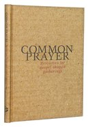 Common Prayer: Resources For Gospel-Shaped Gatherings Hardback