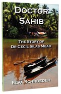 Doctor Sahib: The Story of Dr Cecil Silas Mead Paperback