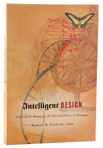 Intelligent Design: William Dembski and Michael Ruse in Dialogue