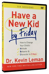 Have a New Kid By Friday: How to Change Your Childs Attitude, Behavior & Character in 5 Days (A Six-Session Study) (Dvd)