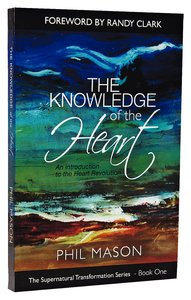 The Knowledge of the Heart (#01 in Supernatural Transformation Series)
