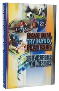 Have Fun, Try Hard, Play Fair:365 Devos For Boys Who Love Sports