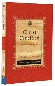 Christ Crucified: The Once-For-All Sacrifice (Christian Heritage Puritan Series)