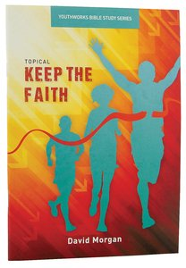 Keep the Faith (Youthworks Bible Study Series)
