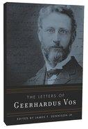 The Letters of Geerhardus Vos Hardback