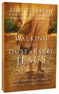 Walking in the Dust of Rabbi Jesus: How the Jewish Words of Jesus Can Change Your Life Paperback