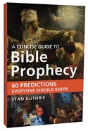 A Concise Guide to Bible Prophecy Paperback