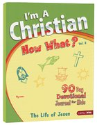 I'm a Christian, Now What? (Volume 2) Paperback