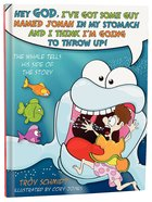 The Whale Tells His Side of the Story: Hey God, I've Got Some Guy Named Jonah in My Stomach and I Think I'm Gonna Throw Up! Hardback