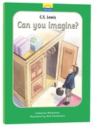 C.S.Lewis - Can You Imagine? (Little Lights Biography Series)