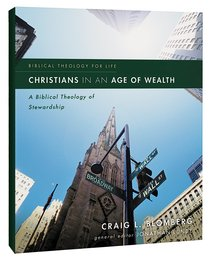 Christians in An Age of Wealth: A Biblical Theology of Stewardship (Biblical Theology For Life Series)