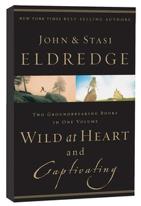 Eldredge 2-In-1: Wild At Heart and Captivating