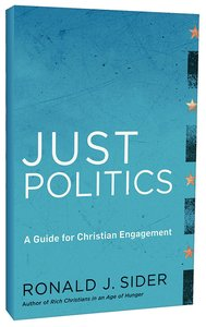 Just Politics: A Guide to Christian Engagement