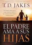 Padre Ama a Sus Hijas, El (Daddy Loves His Girls) Paperback