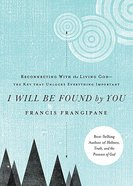 I Will Be Found By You Paperback