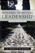 Dynamic Spiritual Leadership: Leading Like Paul Paperback
