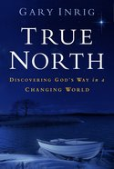 True North: Discerning Gods Way in Changing World Paperback