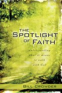 The Spotlight of Faith: What It Means to Walk With God Paperback