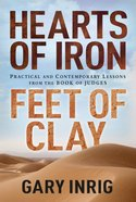 Hearts of Iron, Feet of Clay: Practical and Contemporary Lessons From the Book of Judges Paperback