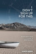 I Didn't Sign Up For This: Navigating Life's Detours Paperback