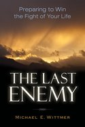 The Last Enemy: Preparing to Win the Fight of Your Life Paperback