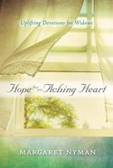 Hope For An Aching Heart: Uplifting Devotions For Widows Paperback