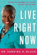 Live Right Now: Honest Answers to Life's Tough Questions Paperback