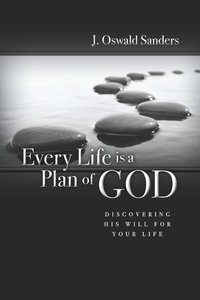 Every Life is a Plan of God: Discovering His Will For Your Life