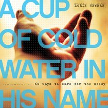 Cup of Cold Water Given in His Name:60 Ways to Help the Needy