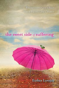 The Sweet Side of Suffering: Recognizing Gods Best When Facing Lifes Worst