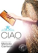 Ciao (#06 in On The Runway Series) eBook