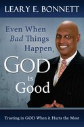 Even When Bad Things Happen, God is Good eBook