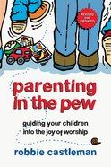 Parenting in the Pew (Revised and Updated) (3rd Edition) Paperback