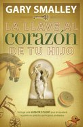 Llave Al Corazon De Tu Hij (Spanish) (Spa) (Key To Your Child's Heart, The) eBook