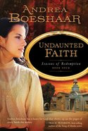 Undaunted Faith (#04 in Seasons Of Redemption Series) eBook
