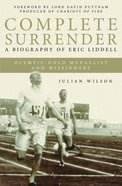 Complete Surrender: Biography of Eric Liddell eBook